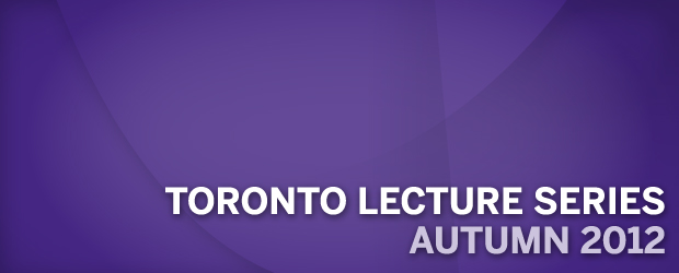 Toronto Lecture Series Autumn 2012